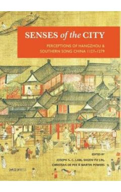 Senses of the City: Perceptions of Hangzhou and Southern Song China, 1127-1279