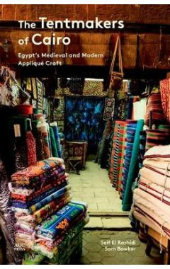 The Tentmakers of Cairo: Egypt's Medieval and Modern Applique Craft