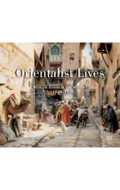 Orientalist Lives: Western Artists in the Middle East, 1830-1920