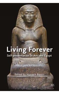 Living Forever: Self-presentation in Ancient Egypt