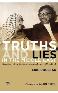Truths and Lies in the Middle Eastmemoirs of a Veteran Journalist, 1952-2012