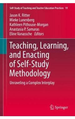 Teaching, Learning, and Enacting of Self-Study Methodology: Unraveling a Complex Interplay