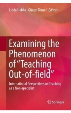 "Examining the Phenomenon of ""Teaching Out-of-field"": International Perspectives on Teaching as a Non"