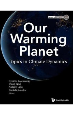 Our Warming Planet: Topics in Climate Dynamics