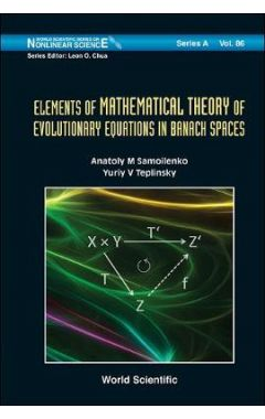 ELEMENTS OF THE MATHEMATICAL THEORY OF EVOLUTIONRY EQUATIONS IN BANACH SPACES