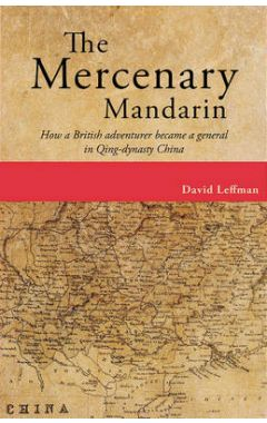 [used] Mercenary Mandarin: How a British Adventurer Became a General in Qing-Dynasty China