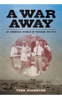 A War Away: An American Woman in Vietnam, 1967-1974