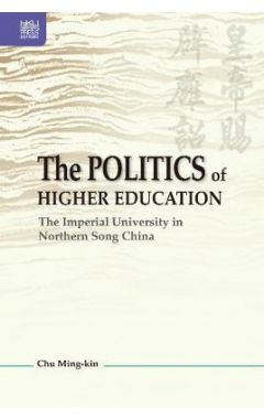 The Politics of Higher Education: The Imperial University in Northern Song China