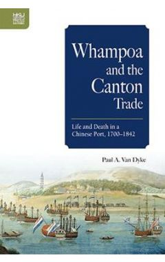 Whampoa and the Canton Trade: Life and Death in a Chinese Po
